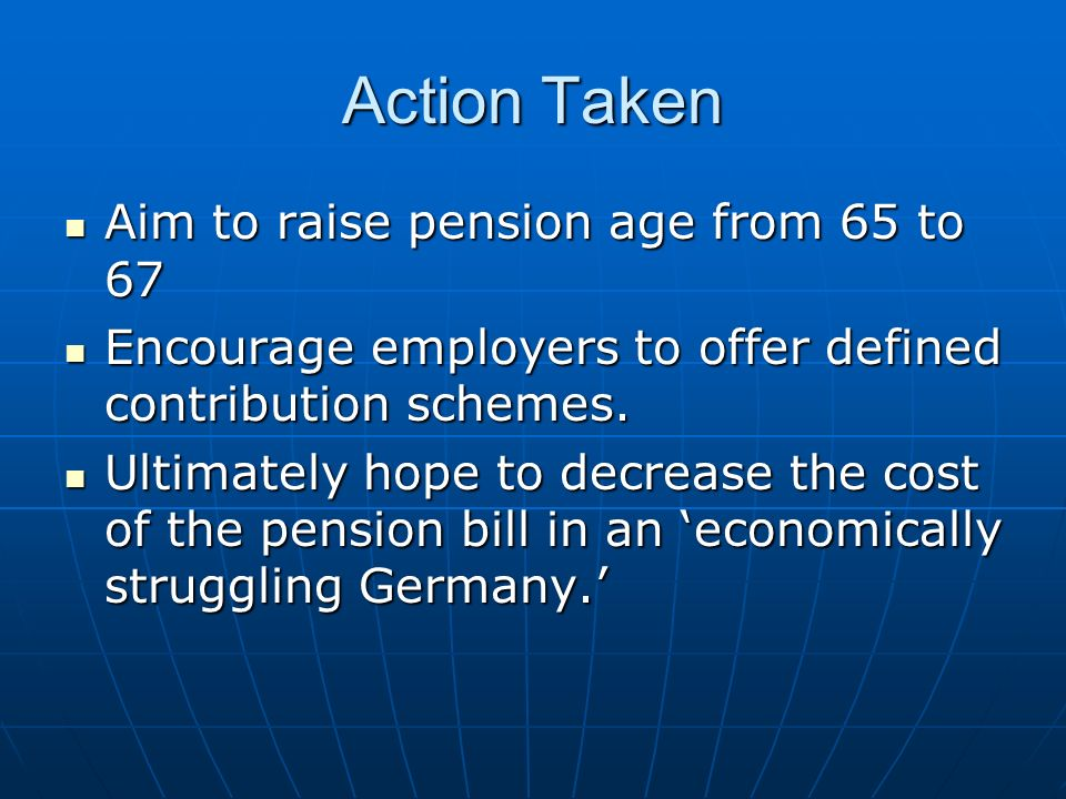 Action Taken Aim to raise pension age from 65 to 67