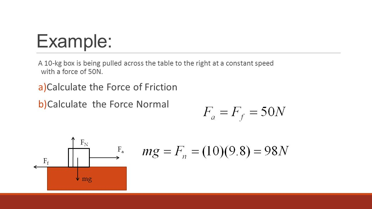 Example: Calculate the Force of Friction Calculate the Force Normal