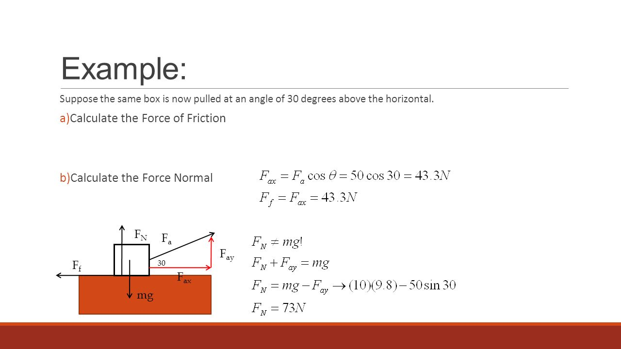 Example: Calculate the Force of Friction Calculate the Force Normal FN