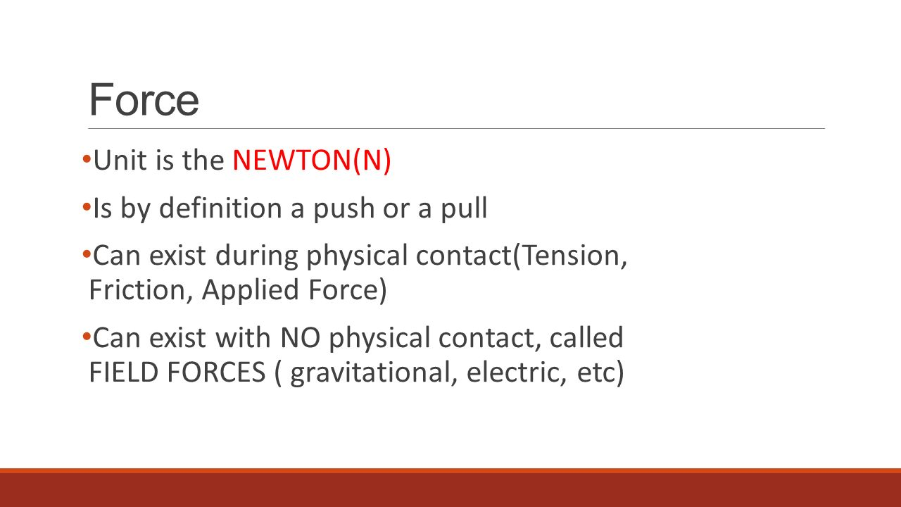 Force Unit is the NEWTON(N) Is by definition a push or a pull