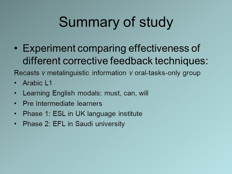 Summary of study Experiment comparing effectiveness of different corrective feedback techniques: