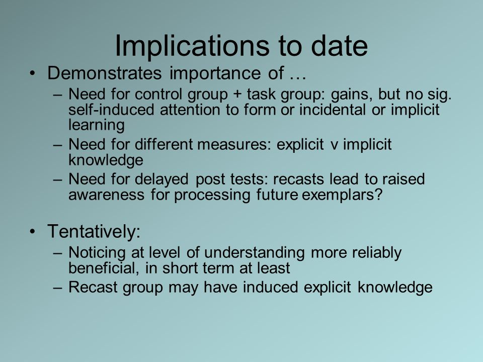Implications to date Demonstrates importance of … Tentatively: