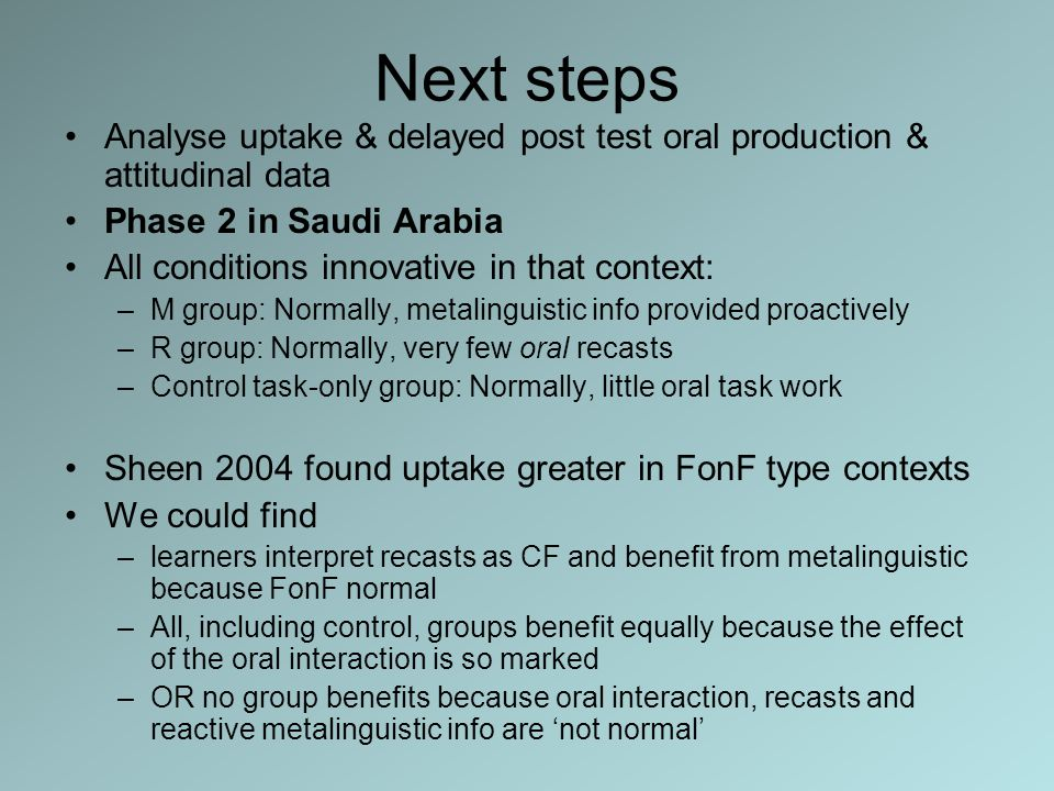 Next steps Analyse uptake & delayed post test oral production & attitudinal data. Phase 2 in Saudi Arabia.