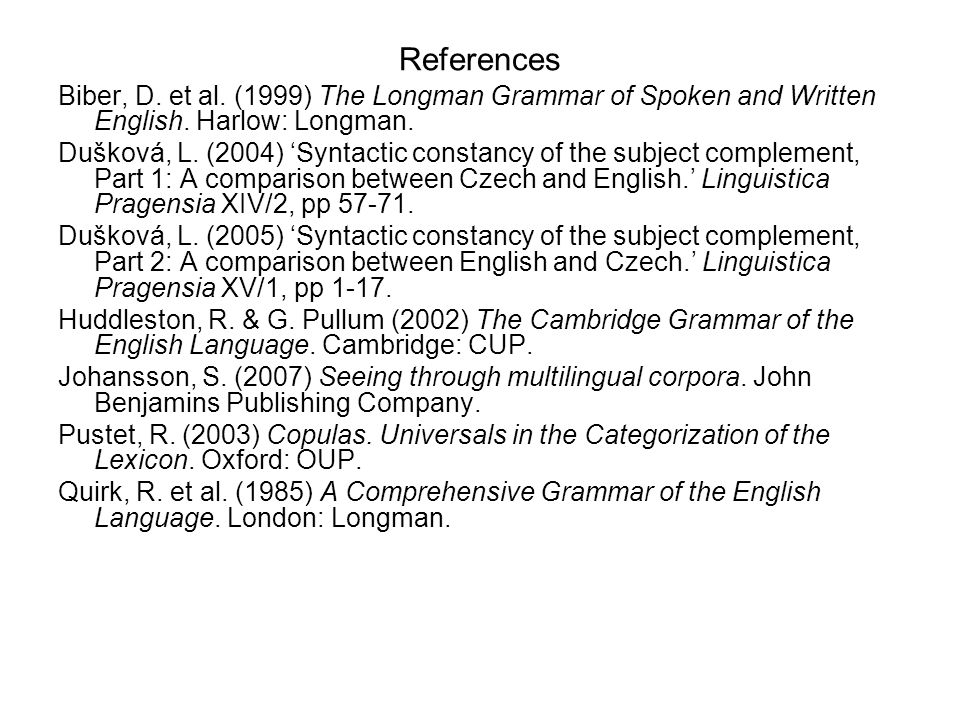 References Biber, D. et al. (1999) The Longman Grammar of Spoken and Written English. Harlow: Longman.