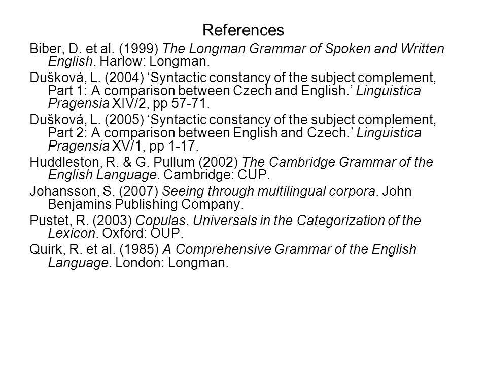 References Biber, D. et al. (1999) The Longman Grammar of Spoken and Written English. Harlow: Longman.