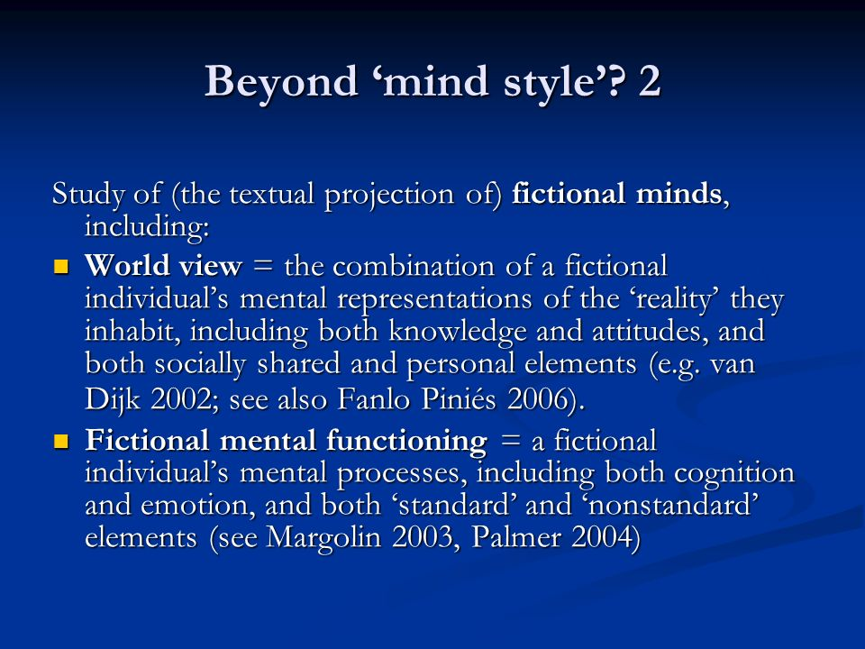 Beyond 'mind style' 2 Study of (the textual projection of) fictional minds, including: