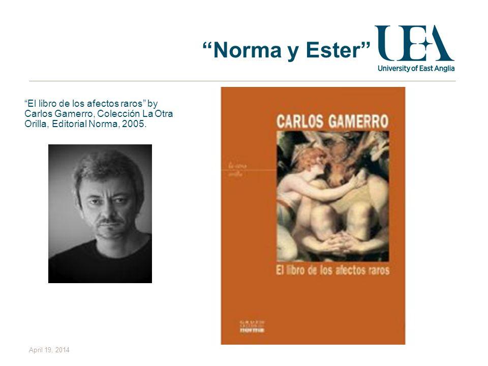 March 28, 2017 Norma y Ester El libro de los afectos raros by Carlos Gamerro, Colección La Otra Orilla, Editorial Norma, 2005.