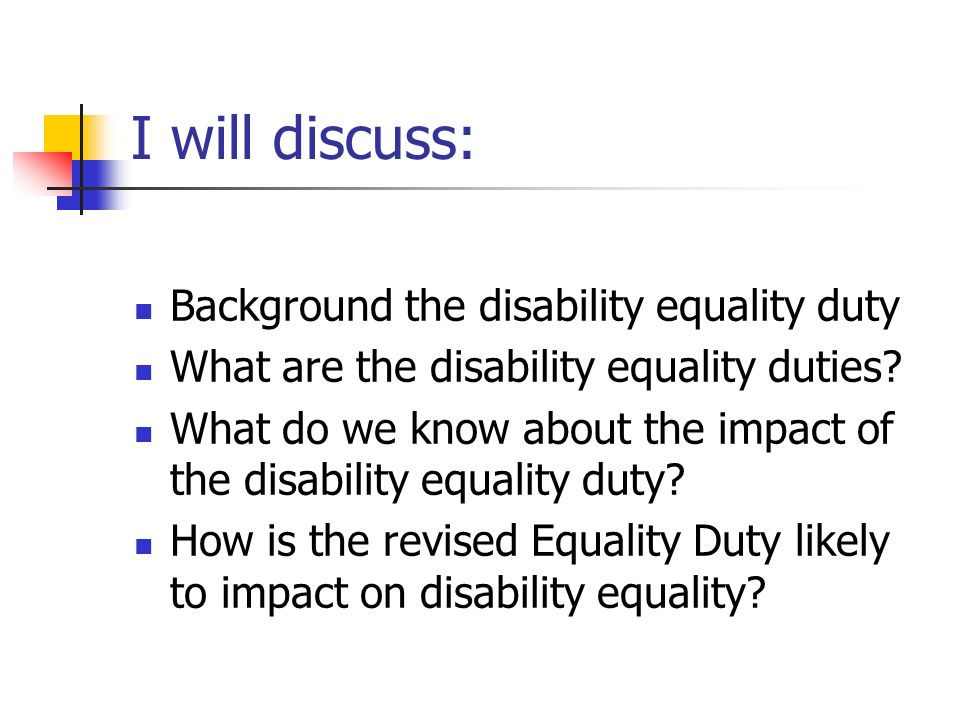 I will discuss: Background the disability equality duty