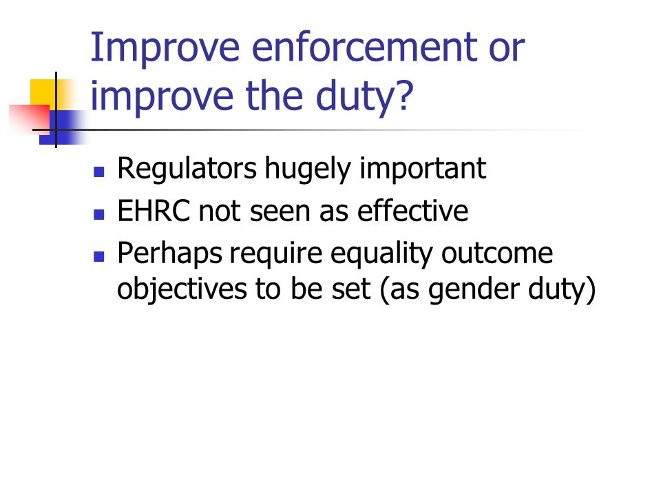 Improve enforcement or improve the duty