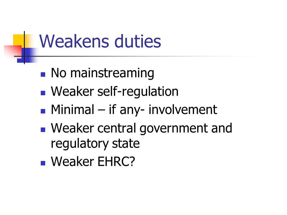 Weakens duties No mainstreaming Weaker self-regulation