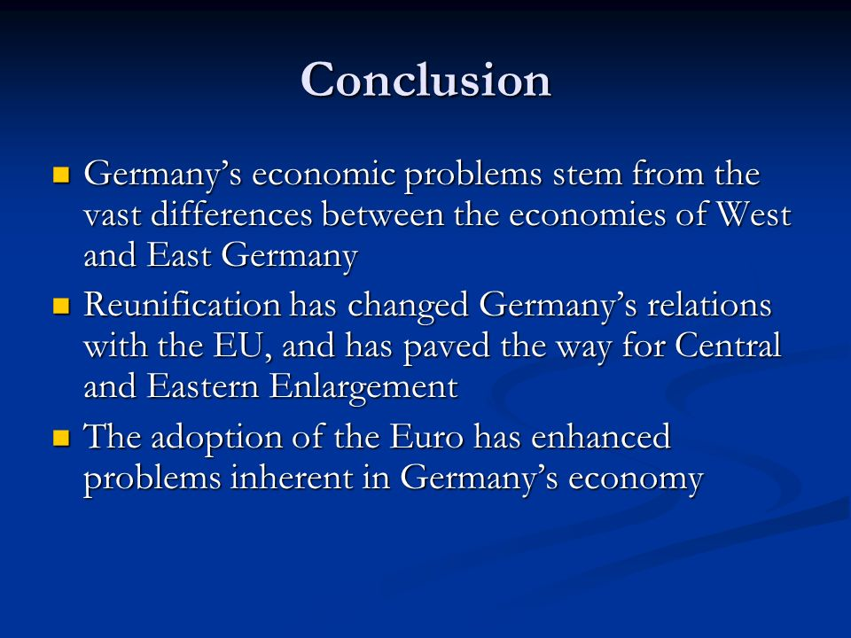 Conclusion Germany's economic problems stem from the vast differences between the economies of West and East Germany.