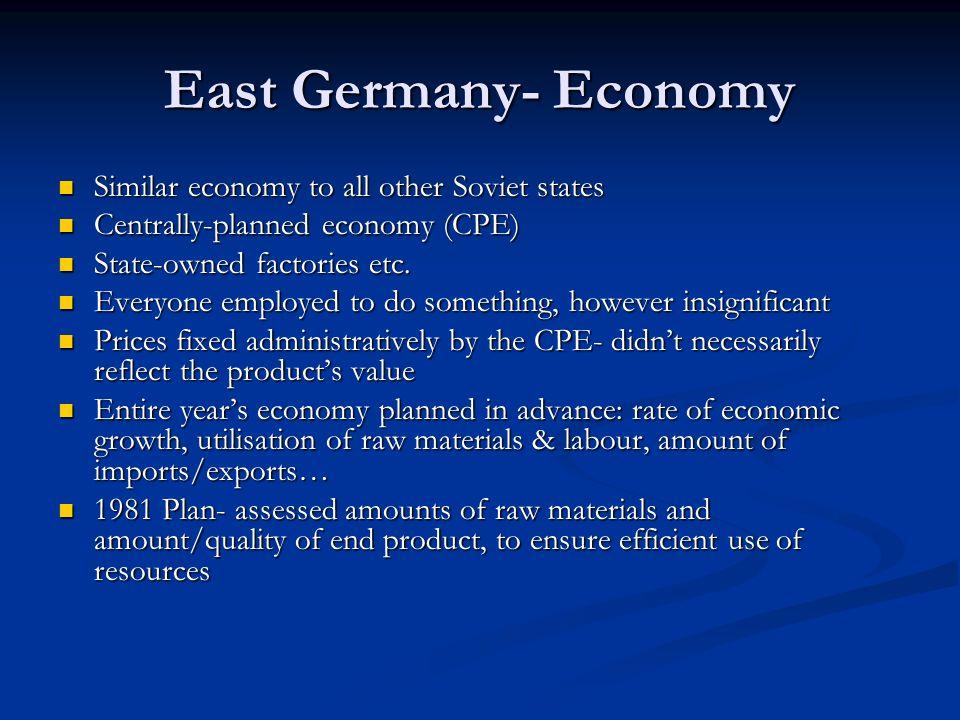 East Germany- Economy Similar economy to all other Soviet states