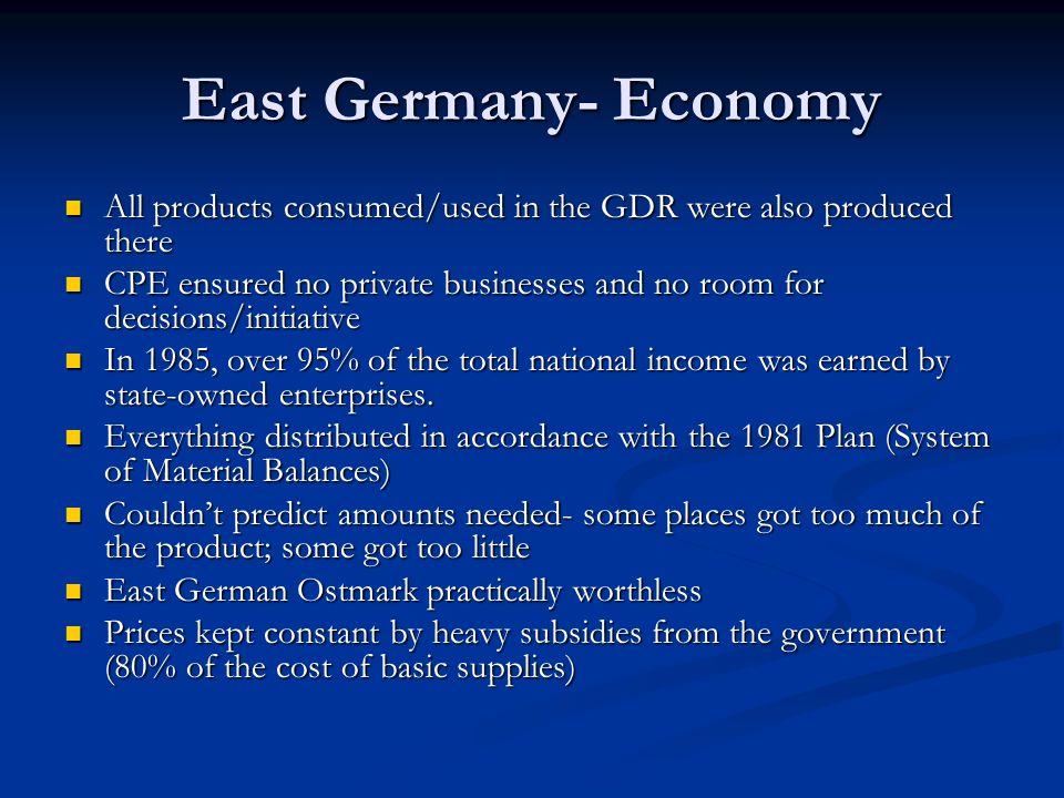East Germany- Economy All products consumed/used in the GDR were also produced there.