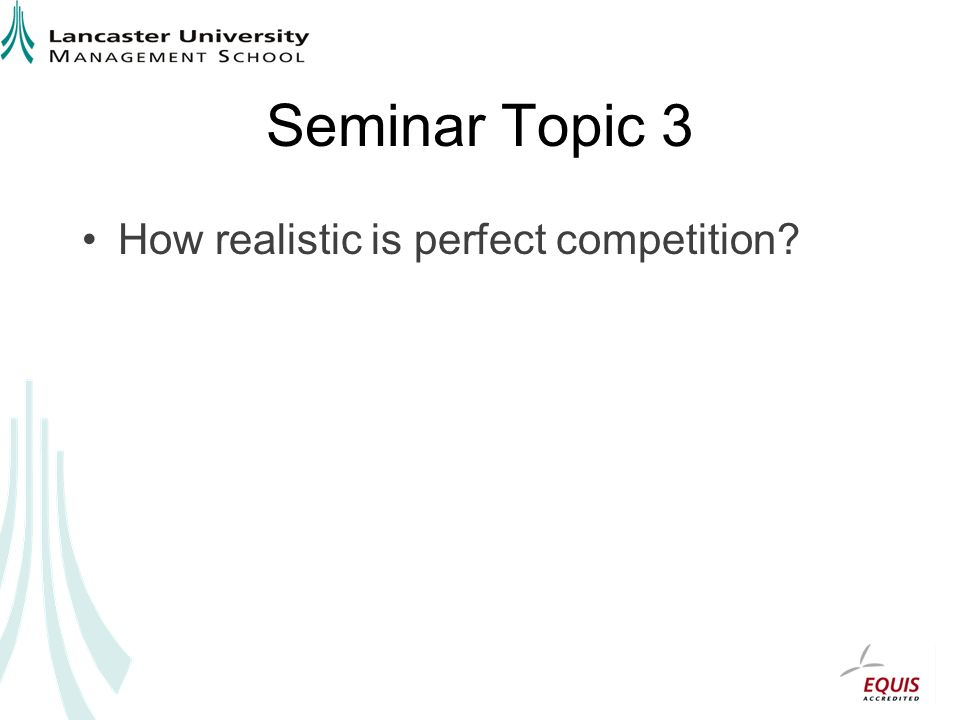 Seminar Topic 3 How realistic is perfect competition