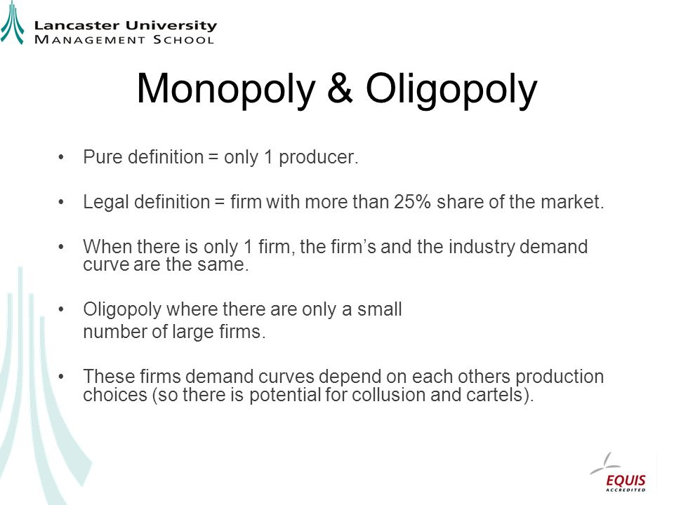Monopoly & Oligopoly Pure definition = only 1 producer.