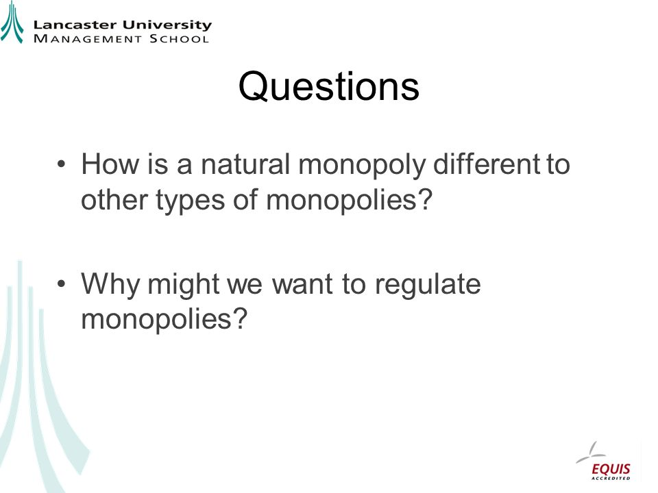Questions How is a natural monopoly different to other types of monopolies.