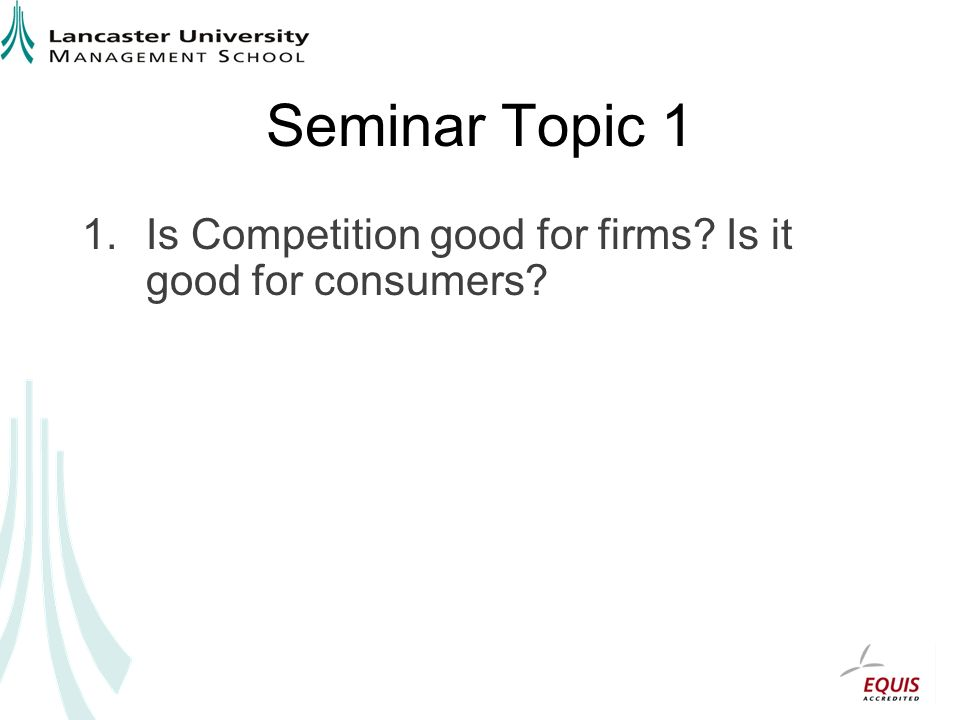 Seminar Topic 1 Is Competition good for firms Is it good for consumers