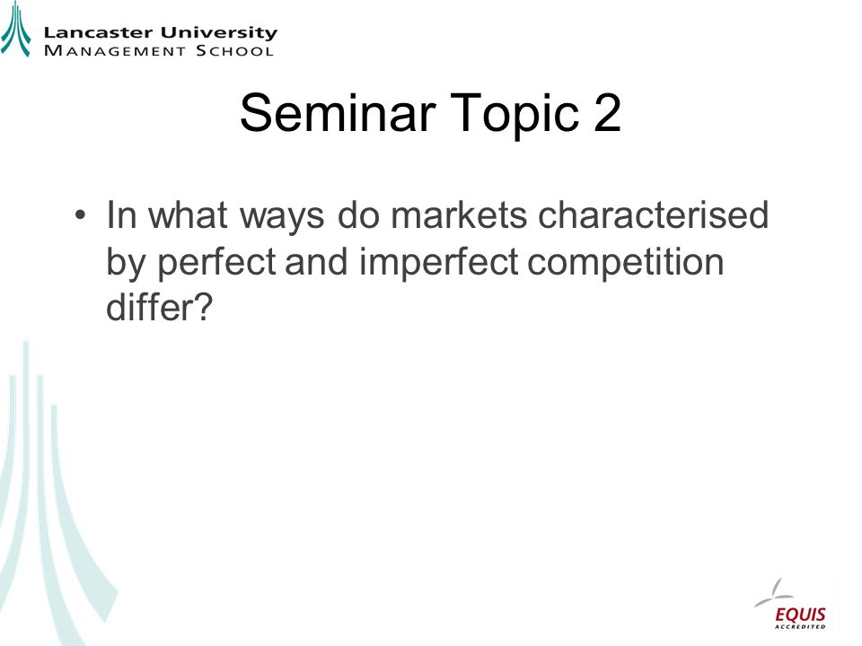 Seminar Topic 2 In what ways do markets characterised by perfect and imperfect competition differ