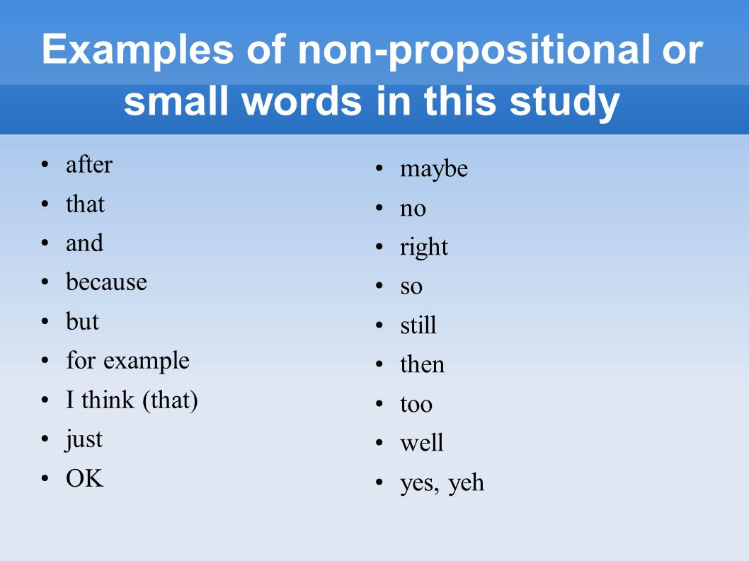 Examples of non-propositional or small words in this study
