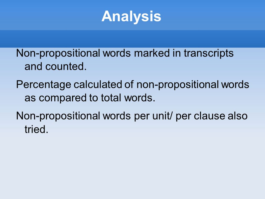 Analysis Non-propositional words marked in transcripts and counted.