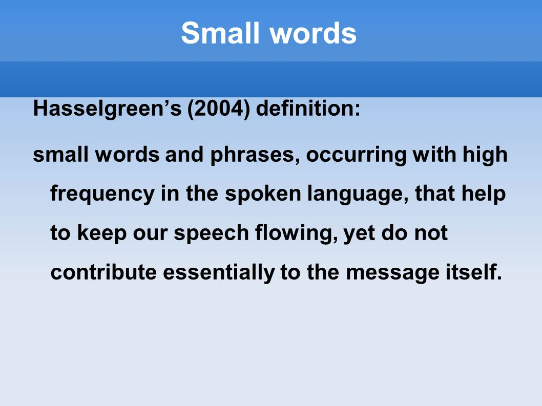 Small words Hasselgreen's (2004) definition: