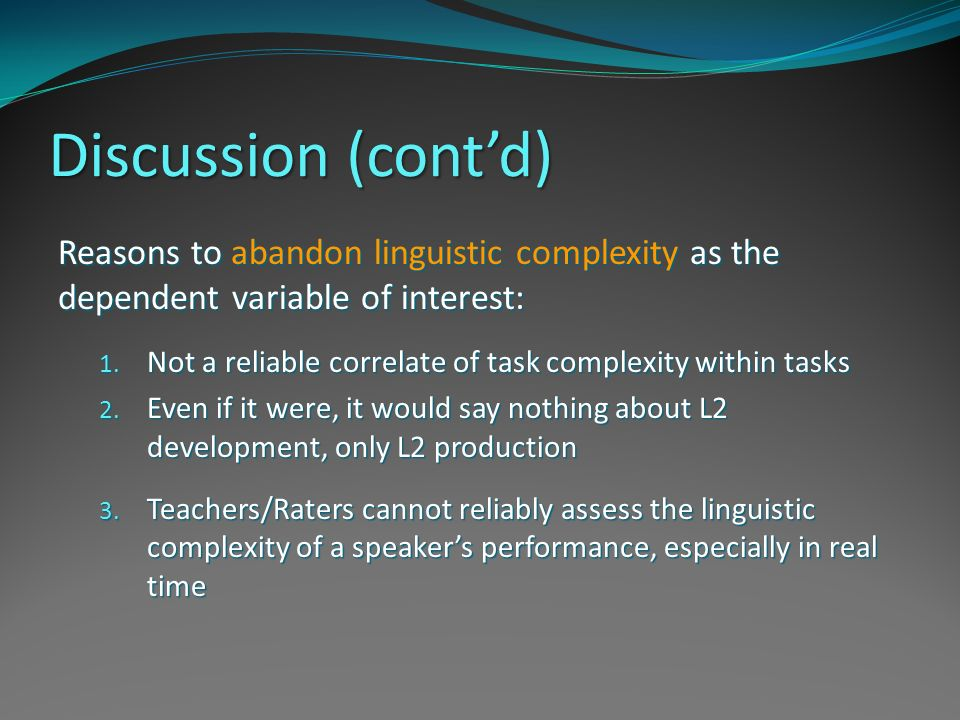 Discussion (cont'd) Reasons to abandon linguistic complexity as the dependent variable of interest: