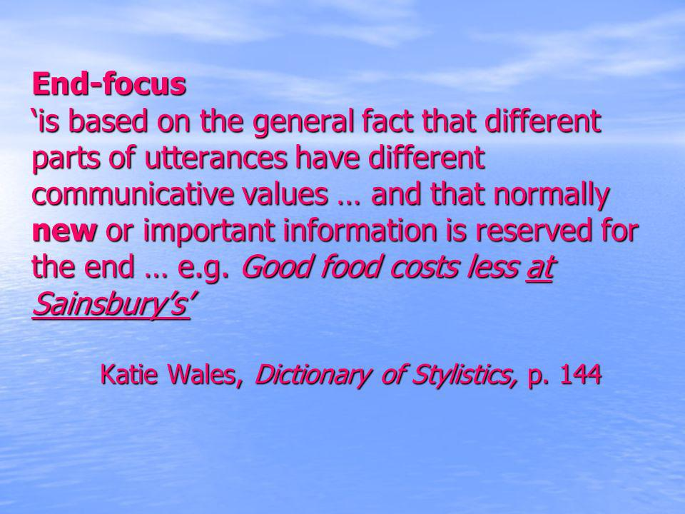 End-focus 'is based on the general fact that different parts of utterances have different communicative values … and that normally new or important information is reserved for the end … e.g.