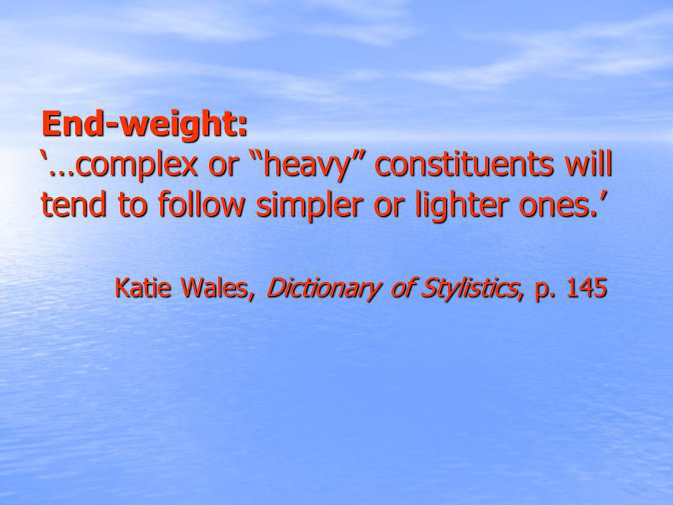 End-weight: '…complex or heavy constituents will tend to follow simpler or lighter ones.' Katie Wales, Dictionary of Stylistics, p.