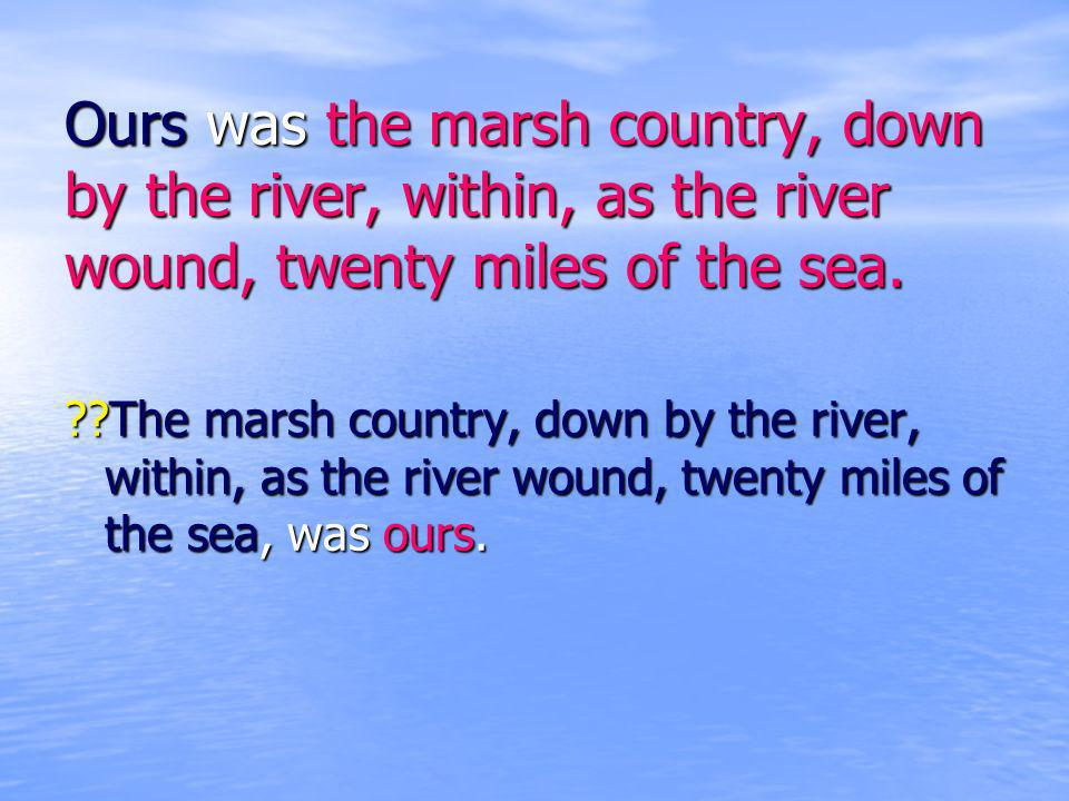 Ours was the marsh country, down by the river, within, as the river wound, twenty miles of the sea.