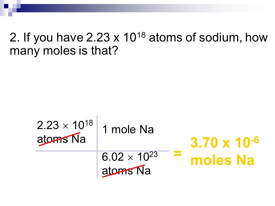 2. If you have 2.23 x 1018 atoms of sodium, how many moles is that
