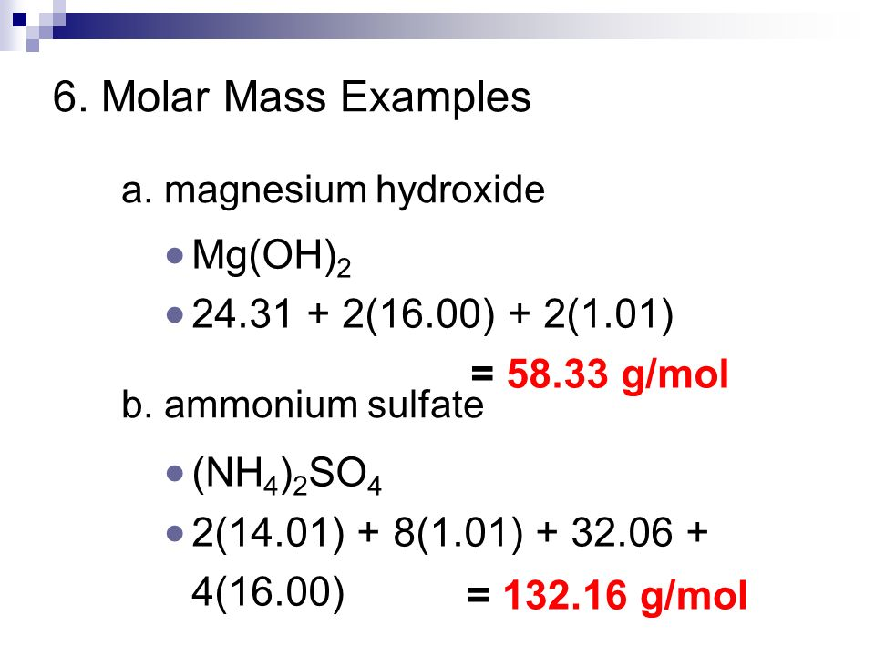 6. Molar Mass Examples Mg(OH) (16.00) + 2(1.01)