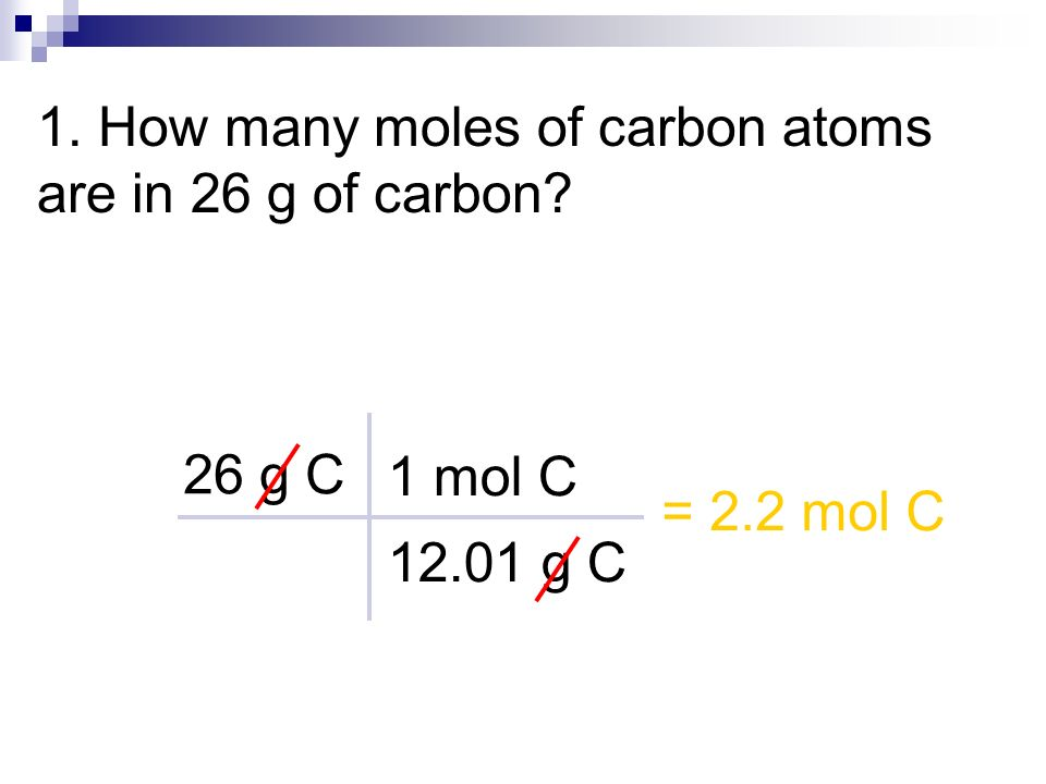 1. How many moles of carbon atoms are in 26 g of carbon