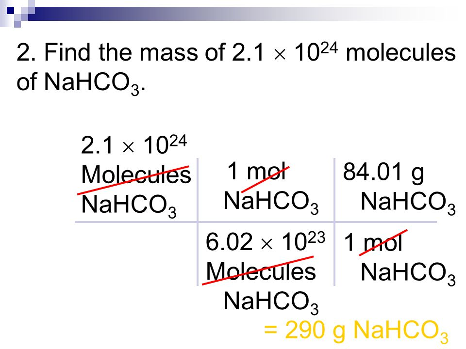2. Find the mass of 2.1  1024 molecules of NaHCO3.