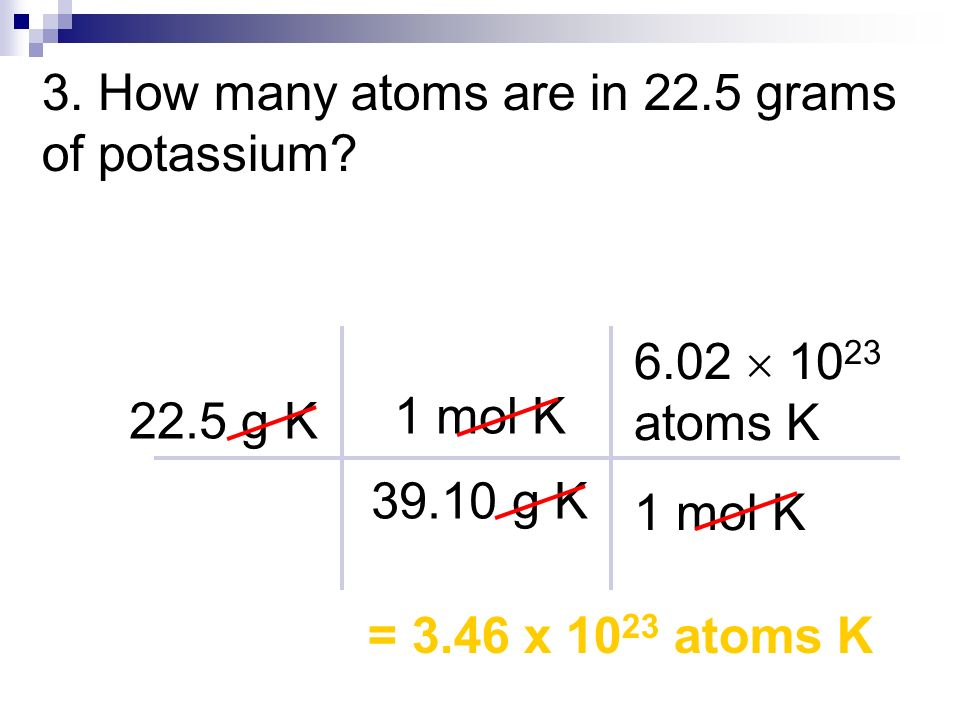 3. How many atoms are in 22.5 grams of potassium