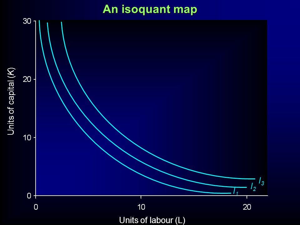 An isoquant map Units of capital (K) I3 I2 I1 Units of labour (L)