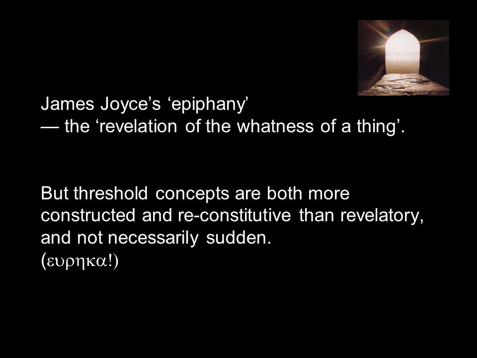 James Joyce's 'epiphany' — the 'revelation of the whatness of a thing'