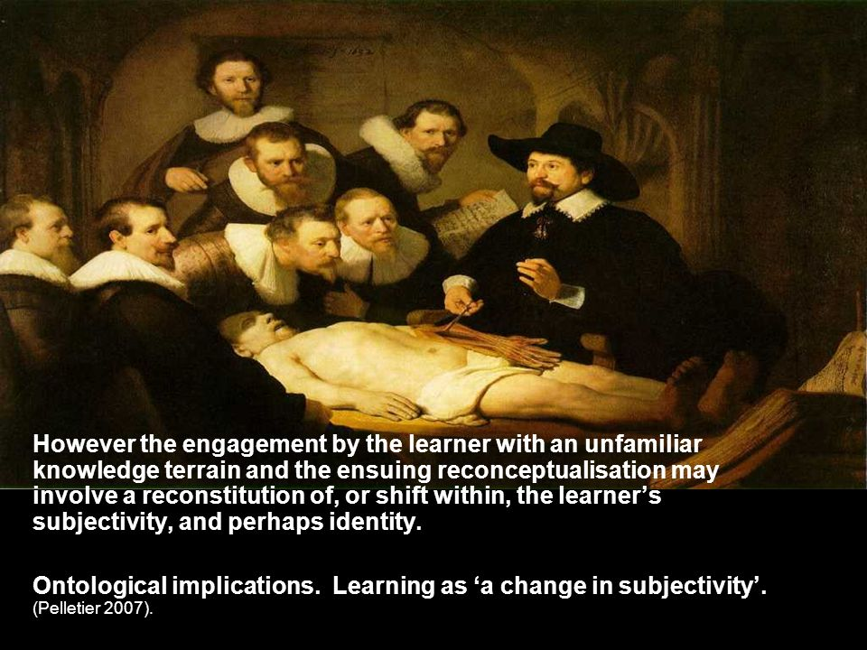 However the engagement by the learner with an unfamiliar knowledge terrain and the ensuing reconceptualisation may involve a reconstitution of, or shift within, the learner's subjectivity, and perhaps identity.