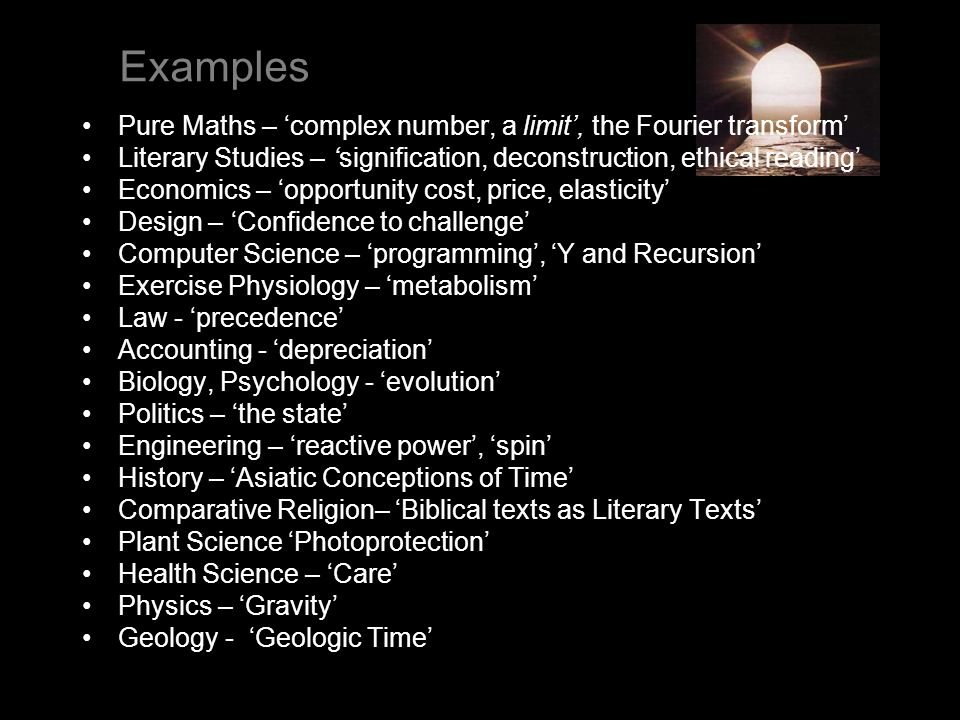Examples Pure Maths – 'complex number, a limit', the Fourier transform' Literary Studies – 'signification, deconstruction, ethical reading'