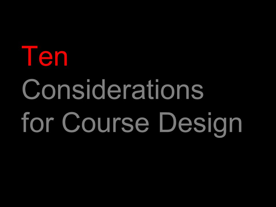 Ten Considerations for Course Design