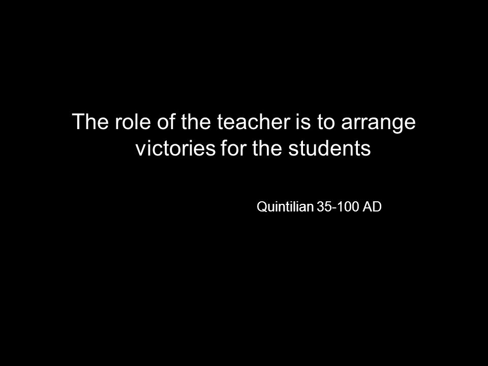 The role of the teacher is to arrange victories for the students