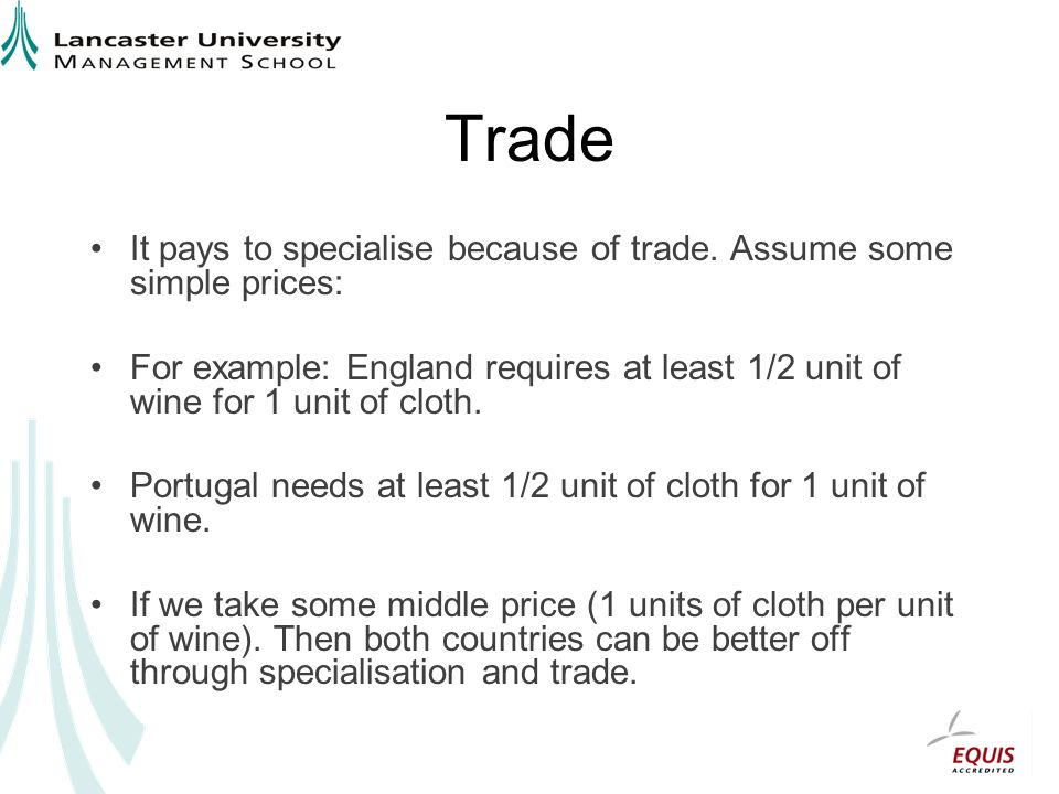 Trade It pays to specialise because of trade. Assume some simple prices: