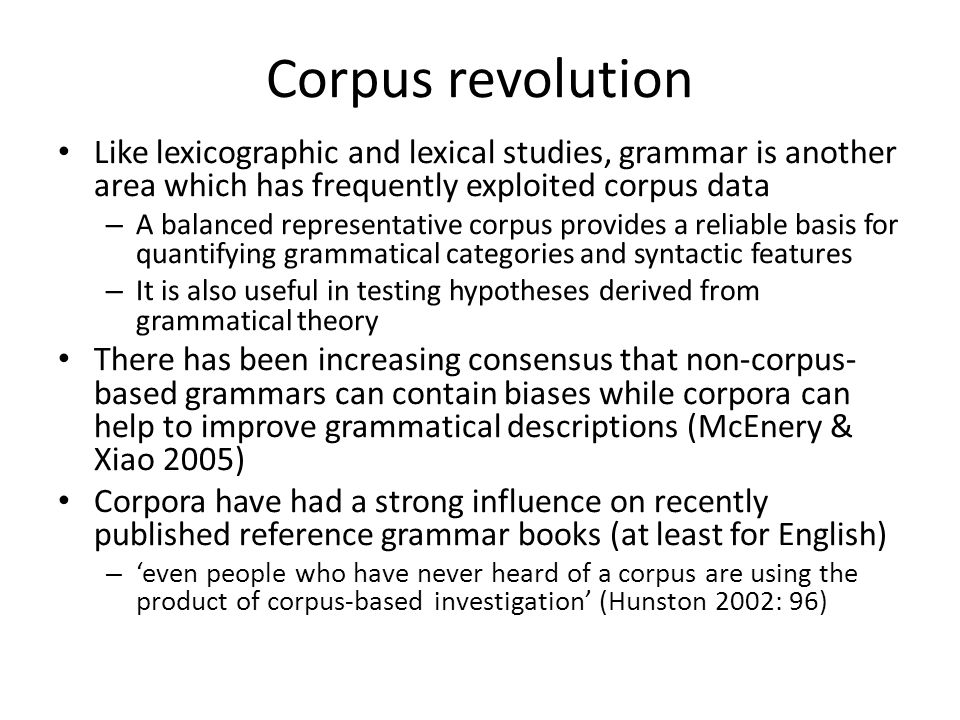 Corpus revolution Like lexicographic and lexical studies, grammar is another area which has frequently exploited corpus data.