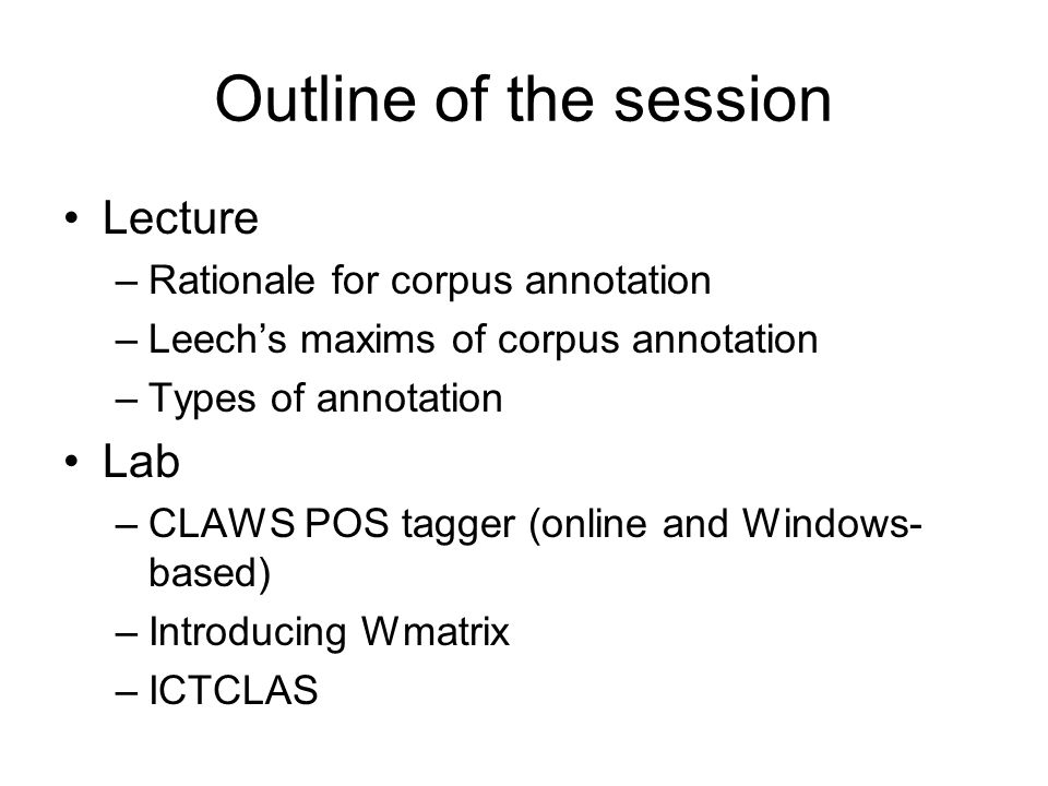 Outline of the session Lecture Lab Rationale for corpus annotation