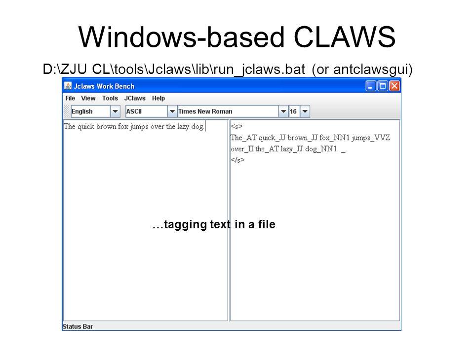 Windows-based CLAWS D:\ZJU CL\tools\Jclaws\lib\run_jclaws.bat (or antclawsgui) …tagging text in a file.