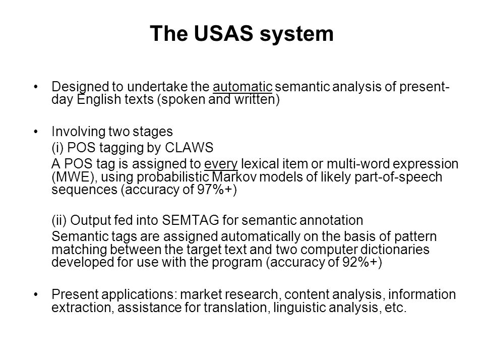 The USAS system Designed to undertake the automatic semantic analysis of present-day English texts (spoken and written)