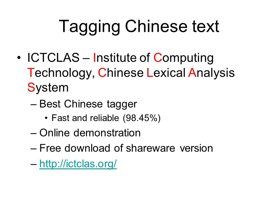 Tagging Chinese text ICTCLAS – Institute of Computing Technology, Chinese Lexical Analysis System. Best Chinese tagger.