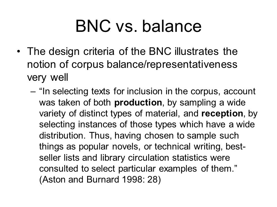 BNC vs. balance The design criteria of the BNC illustrates the notion of corpus balance/representativeness very well.