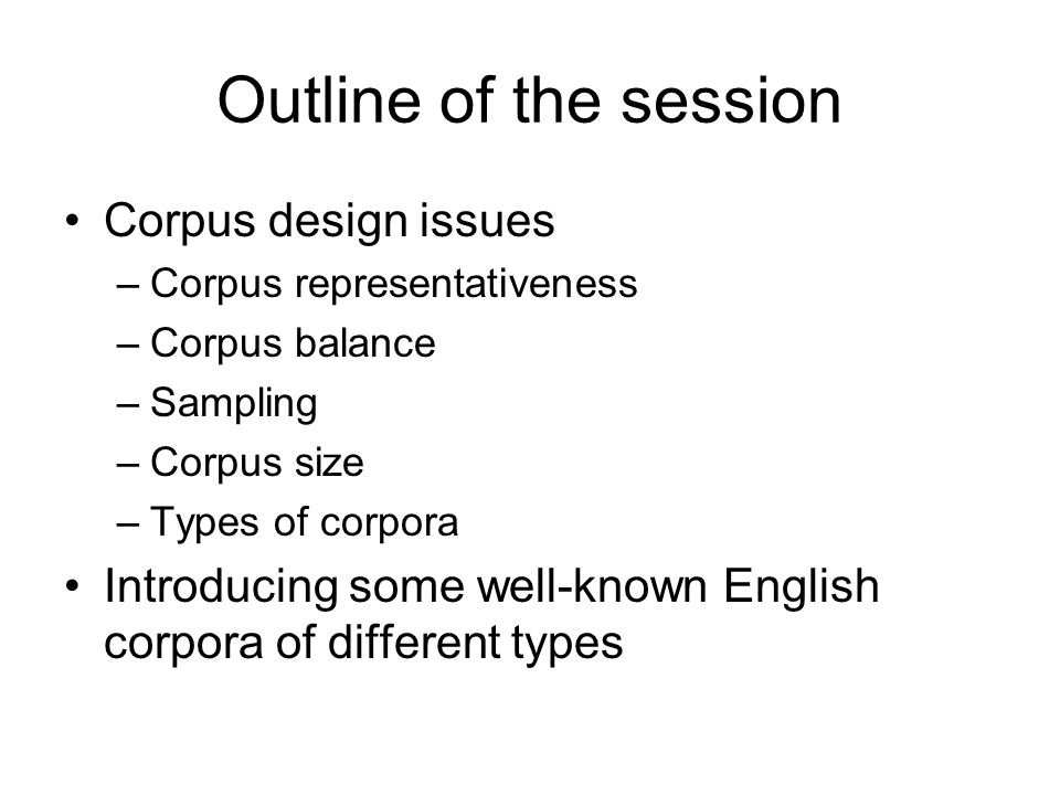 Outline of the session Corpus design issues