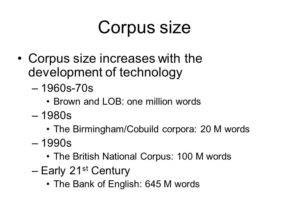 Corpus size Corpus size increases with the development of technology