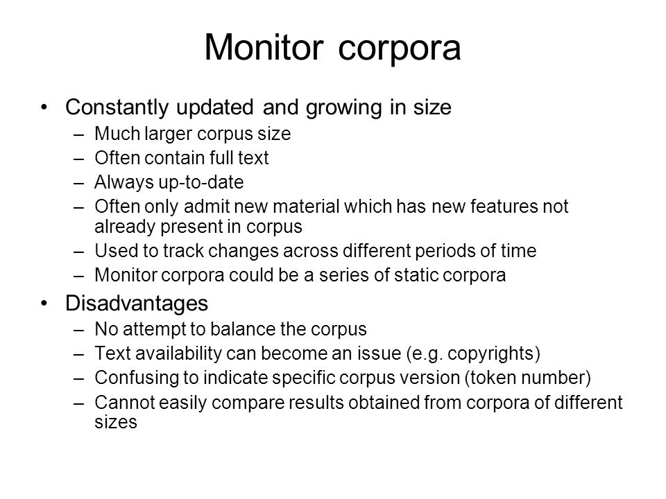 Monitor corpora Constantly updated and growing in size Disadvantages